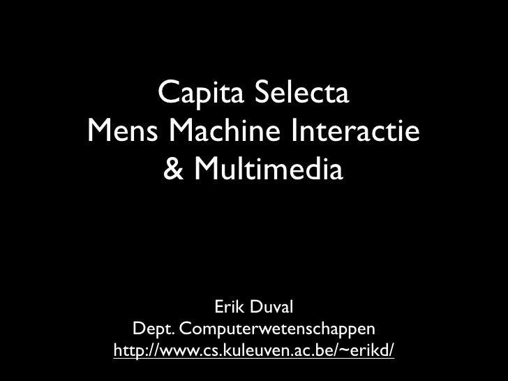 Capita Selecta Mens Machine Interactie     & Multimedia                Erik Duval     Dept. Computerwetenschappen  http://...
