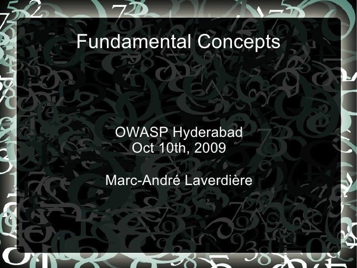 Fundamental Concepts       OWASP Hyderabad     Oct 10th, 2009    Marc-André Laverdière
