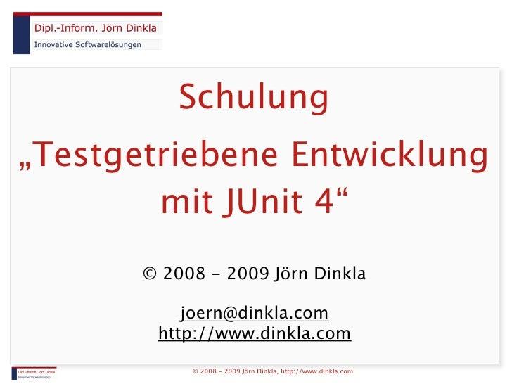 """Schulung """"Testgetriebene Entwicklung         mit JUnit 4""""        © 2008 - 2009 Jörn Dinkla             joern@dinkla.com   ..."""