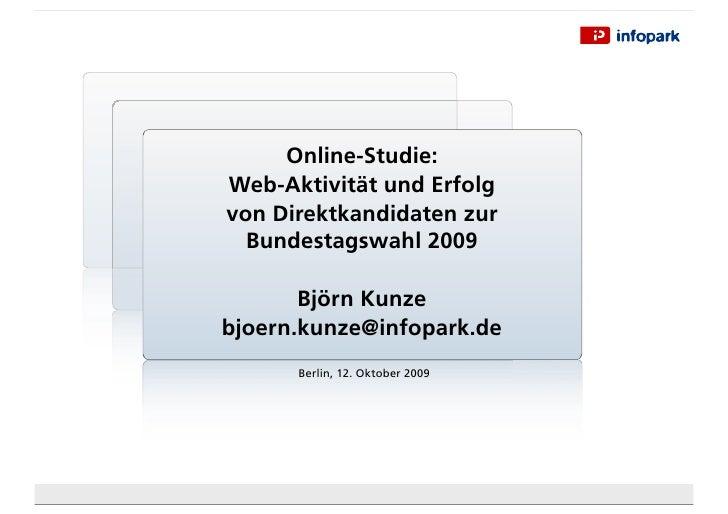 Online-Studie: Web-Aktivität und Erfolg von Direktkandidaten zur   Bundestagswahl 2009         Björn Kunze bjoern.kunze@in...
