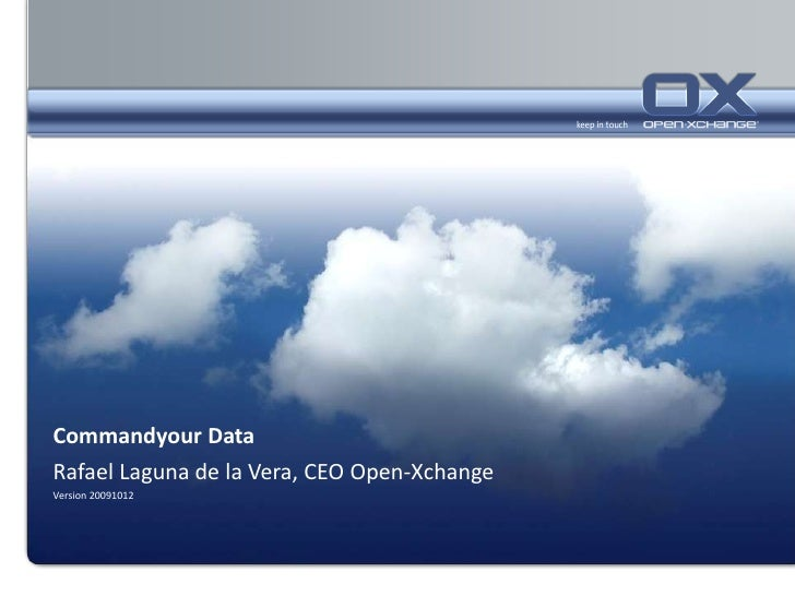 Commandyour Data<br />Rafael Laguna de la Vera, CEO Open-Xchange<br />Version 20091012<br />