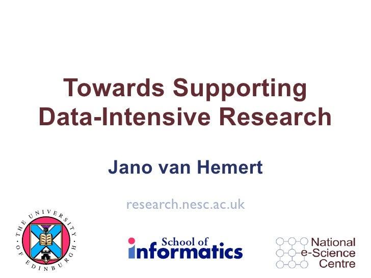 Towards Supporting             Data-Intensive Research                            Jano van Hemert              NI VER     ...