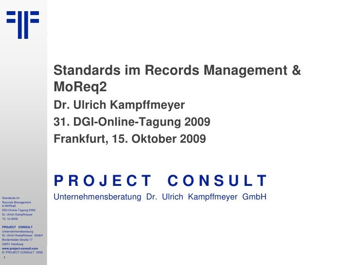 Standards im<br />Records Management& MoReq2<br />DGI-Online-Tagung 2009<br />Dr. Ulrich Kampffmeyer<br />15. 10.2009<br /...