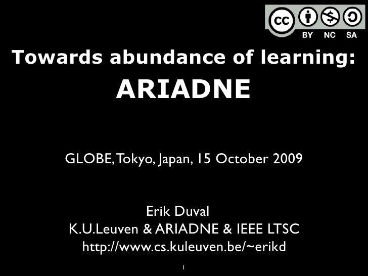 Towards abundance of learning:            ARIADNE      GLOBE, Tokyo, Japan, 15 October 2009                   Erik Duval  ...