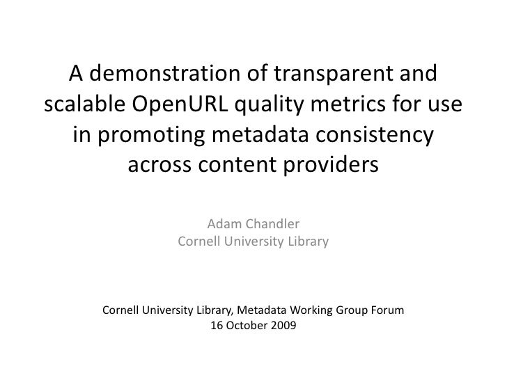 A demonstration of transparent and scalable OpenURL quality metrics for use in promoting metadata consistency across conte...