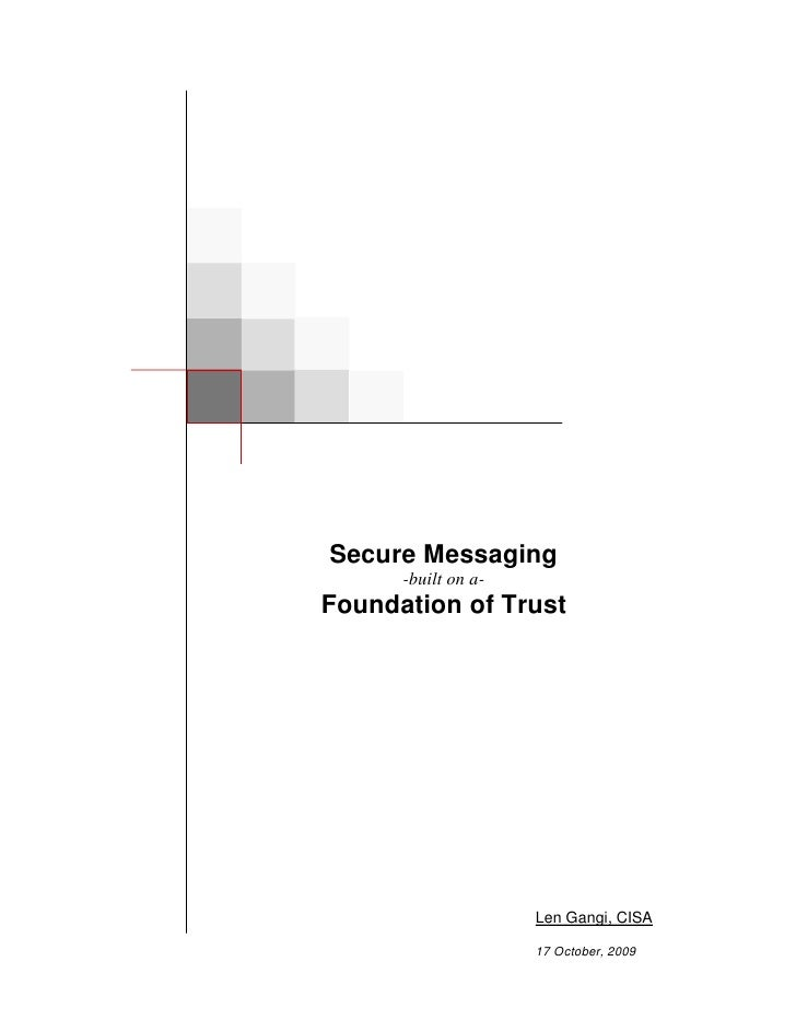 Secure Messaging       -built on a- Foundation of Trust                          Len Gangi, CISA                       17 ...