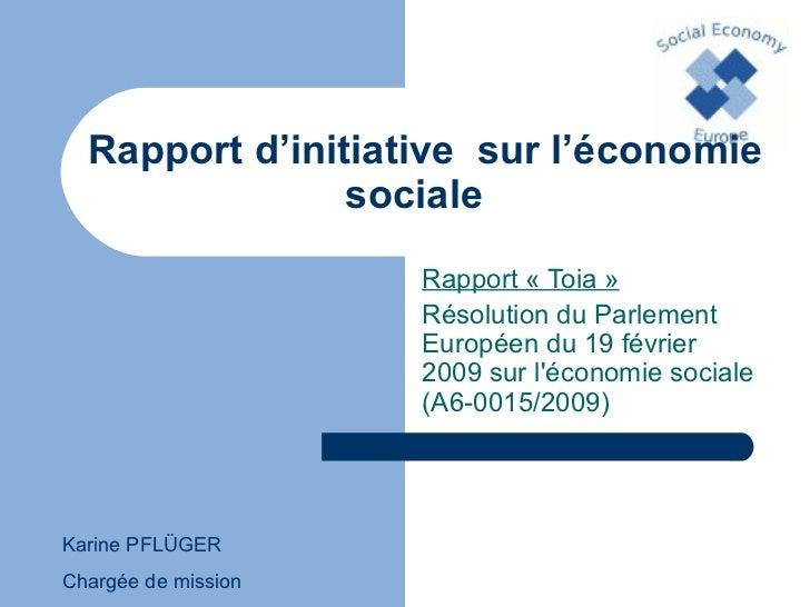 Rapport d'initiative  sur l'économie sociale   Rapport «Toia» Résolution du Parlement Européen du 19 février 2009 sur l'...