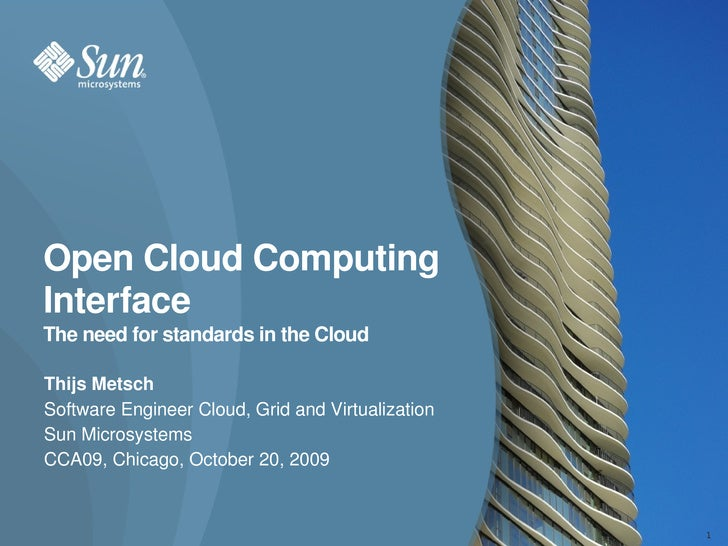 Open Cloud Computing  Interface The need for standards in the Cloud  Thijs Metsch Software Engineer Cloud, Grid and Virtua...