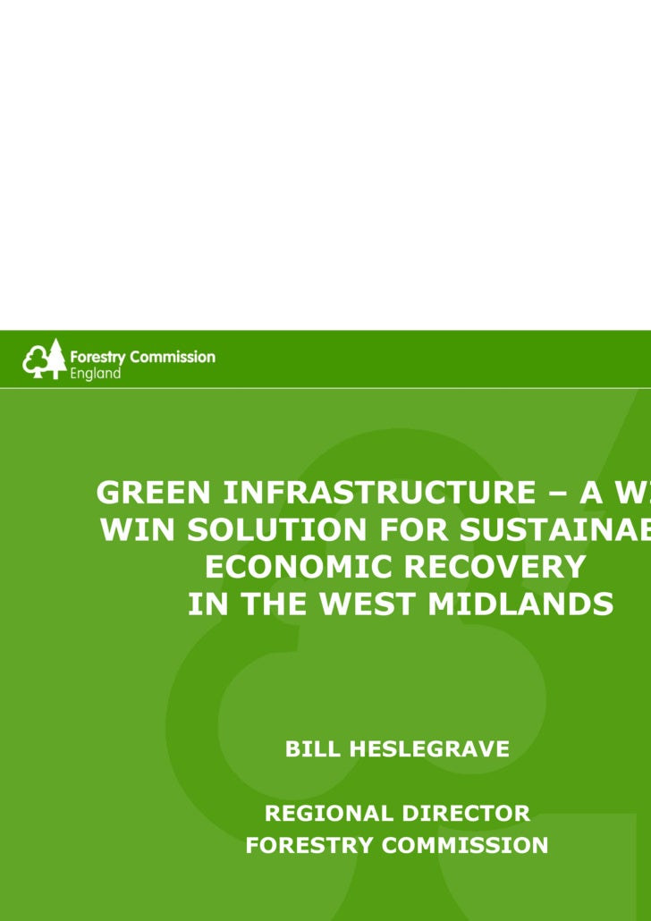 GREEN INFRASTRUCTURE – A WIN-WIN SOLUTION FOR SUSTAINABLE ECONOMIC RECOVERY  IN THE WEST MIDLANDS BILL HESLEGRAVE REGIONAL...