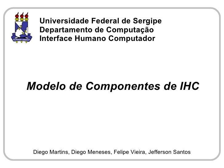 Universidade Federal de Sergipe    Departamento de Computação    Interface Humano Computador     Modelo de Componentes de ...