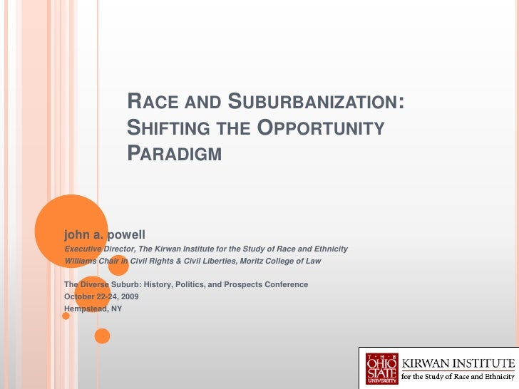 RACE AND SUBURBANIZATION:                 SHIFTING THE OPPORTUNITY                 PARADIGMjohn a. powellExecutive Directo...