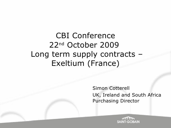 CBI Conference 22 nd  October 2009   Long term supply contracts – Exeltium (France) Simon Cotterell UK, Ireland and South ...