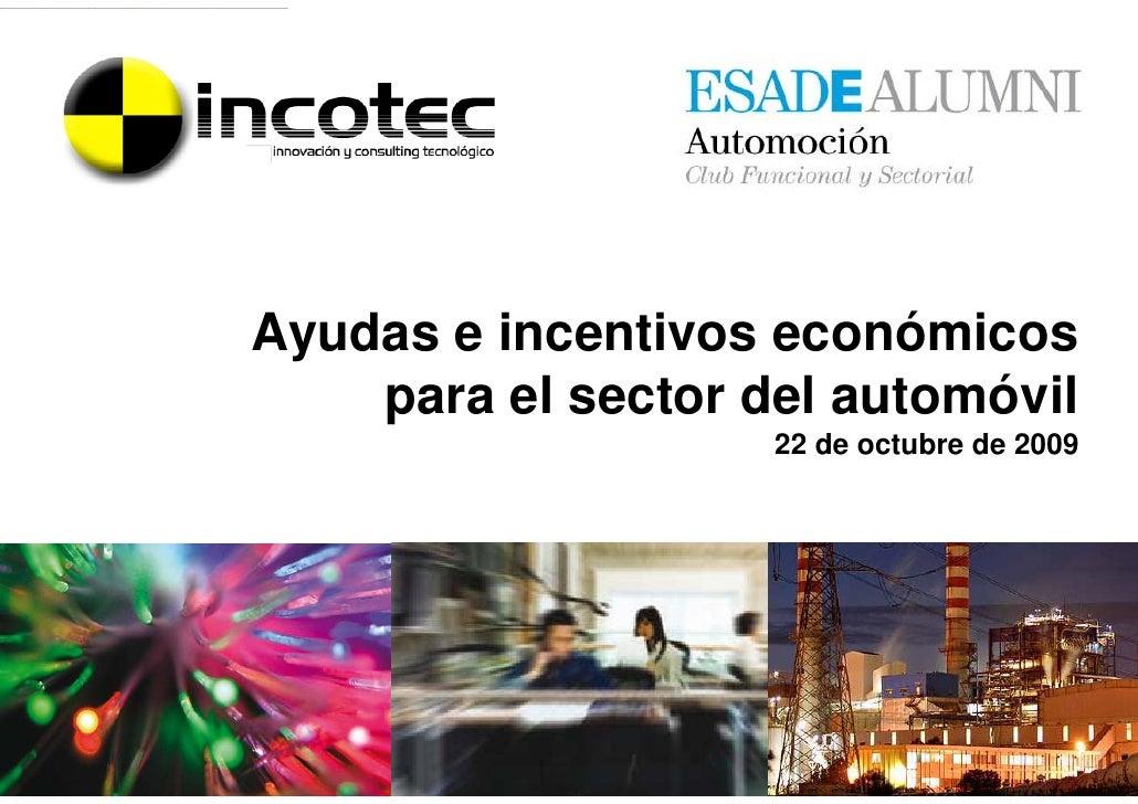 Ayudas e incentivos económicos     para el sector del automóvil                     22 de octubre de 2009                 ...