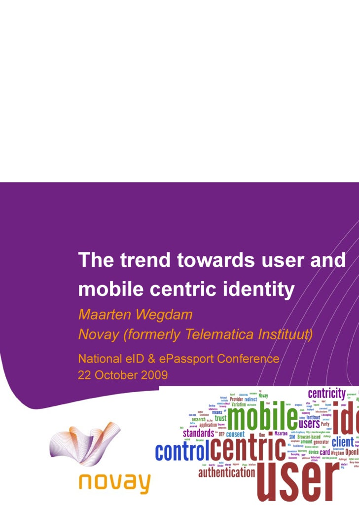 The trend towards user and mobile centric identity Maarten Wegdam Novay (formerly Telematica Instituut) National eID & ePa...