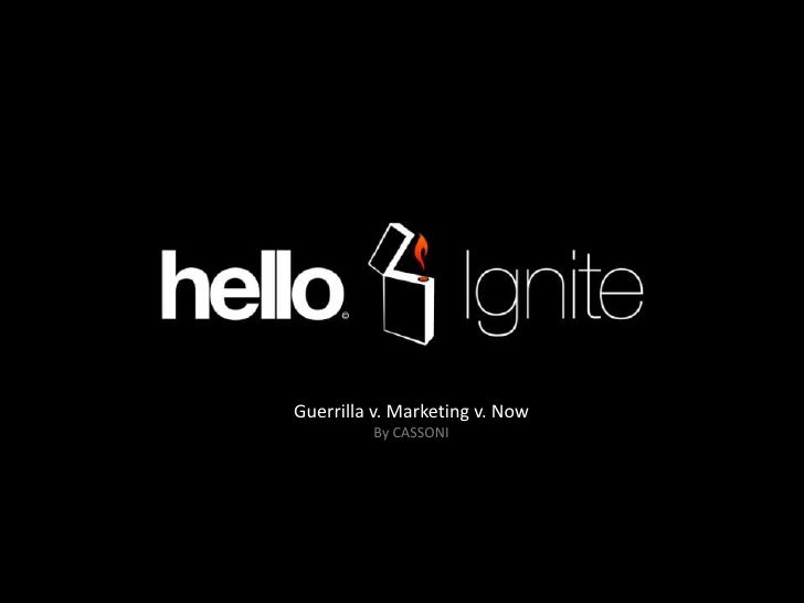 Guerrilla v. Marketing v. Now<br />By CASSONI<br />