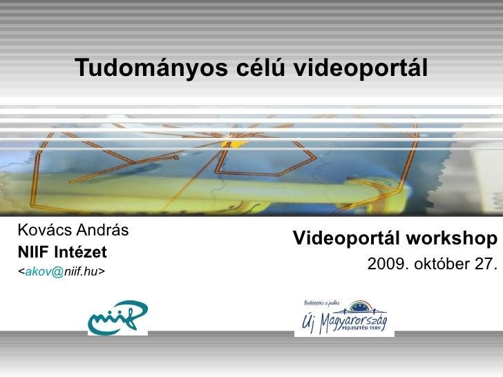 Tudományos célú videoportál Kov ács András NIIF Intézet < akov @ niif.hu > Videoport ál workshop 2009. október  27 .