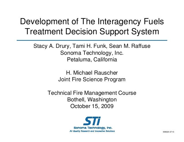 Development of The Interagency Fuels Treatment Decision Support System Stacy A D St A. Drury, T i H F k S Tami H. Funk, Se...