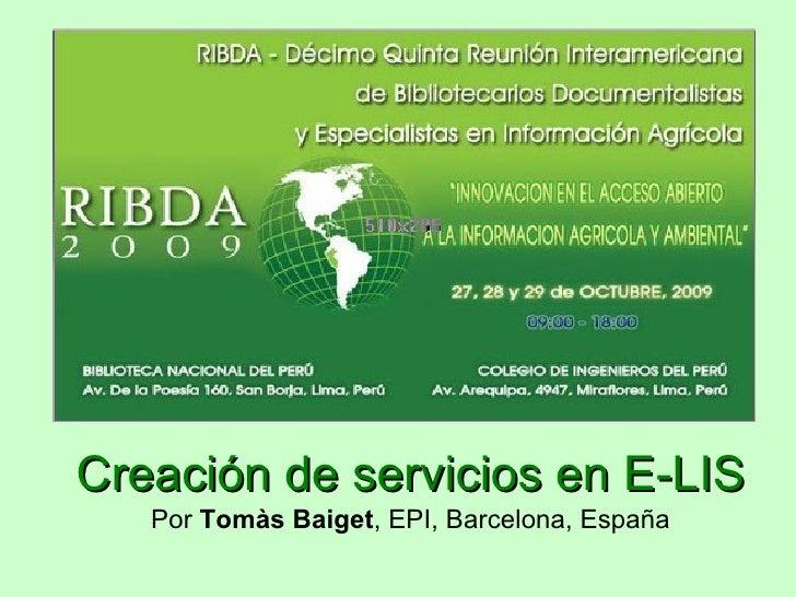 Creación de servicios en E-LIS Por  Tomàs Baiget , EPI, Barcelona, España