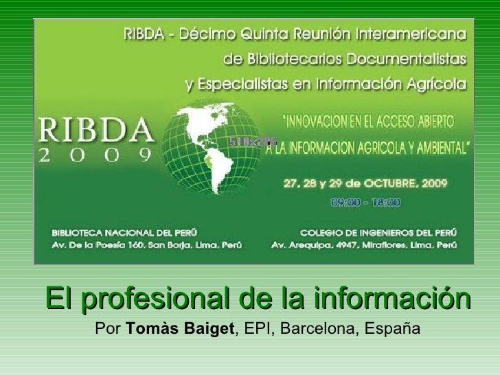 El profesional de la información Por  Tomàs Baiget , EPI, Barcelona, España