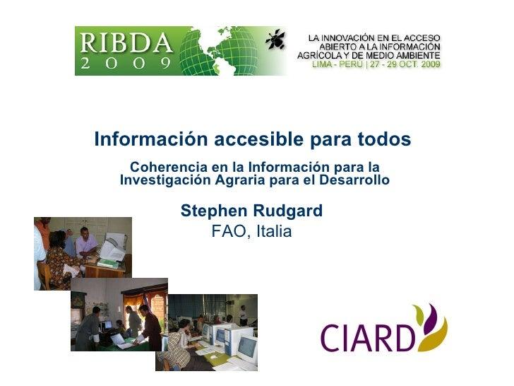 Información accesible para todos   Coherencia en la Información para la Investigación Agraria para el Desarrollo Stephen R...