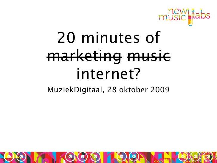 20 minutes of marketing music    internet? MuziekDigitaal, 28 oktober 2009