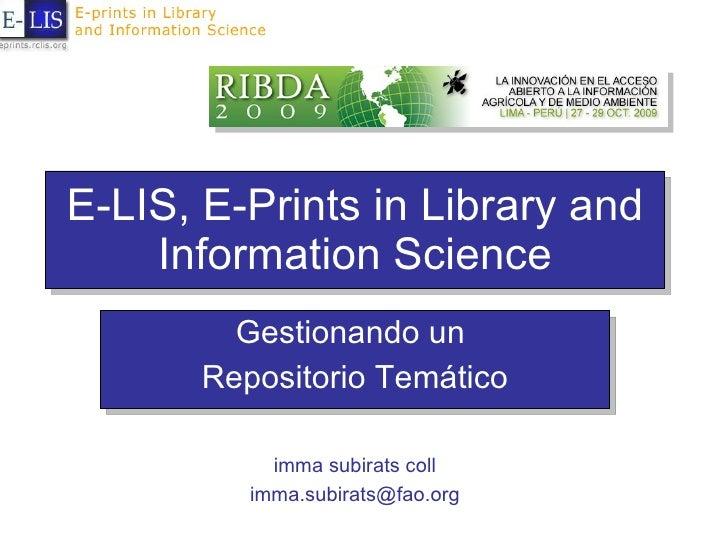 E-LIS, E-Prints in Library and Information Science Gestionando un  Repositorio Temático imma subirats coll [email_address]