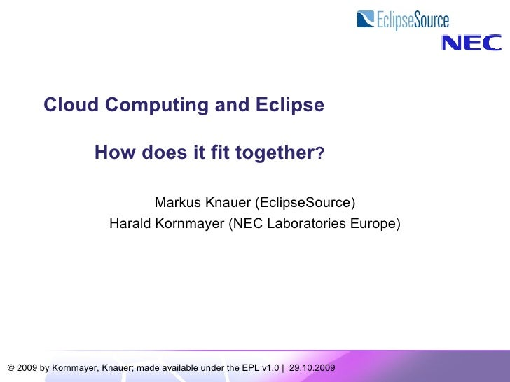 Cloud Computing and Eclipse                     How does it fit together?                                Markus Knauer (Ec...