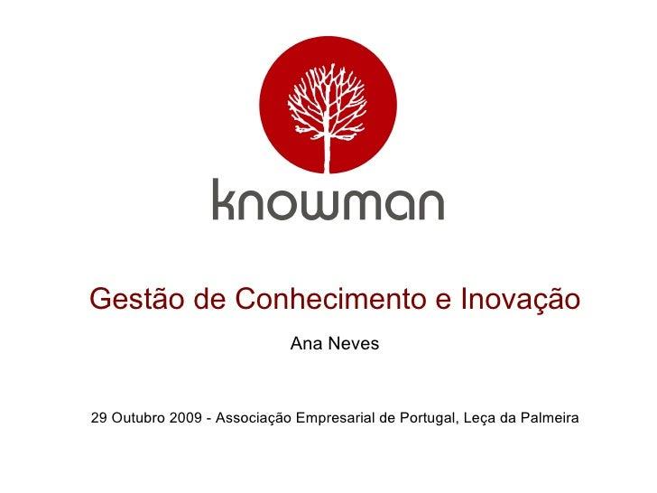 <ul><ul><li>Gestão de Conhecimento e Inovação </li></ul></ul><ul><ul><li>Ana Neves </li></ul></ul><ul><ul><li>29 Outubro 2...