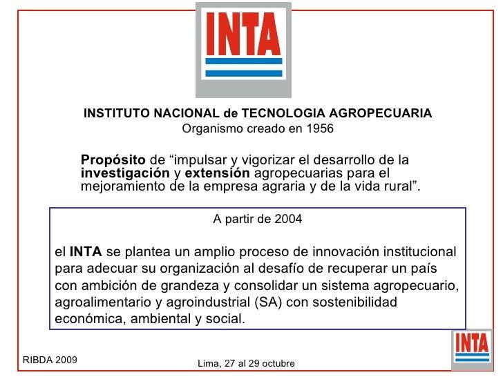 """INSTITUTO NACIONAL de TECNOLOGIA AGROPECUARIA Organismo creado en 1956 Propósito  de """"impulsar y vigorizar el desarrollo d..."""