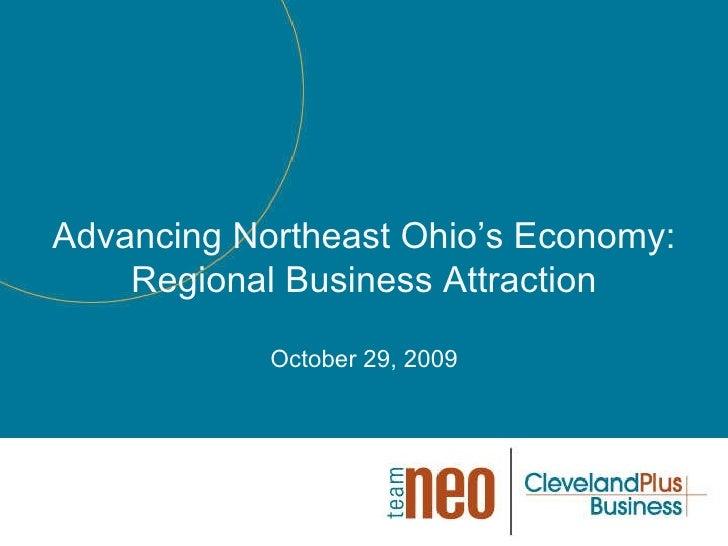 Advancing Northeast Ohio's Economy: Regional Business Attraction October 29, 2009