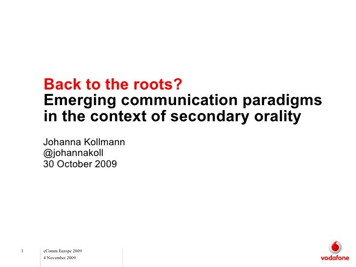 Back to the roots? Emerging communication paradigms in the context of secondary orality Johanna Kollmann @johannakoll 30 O...
