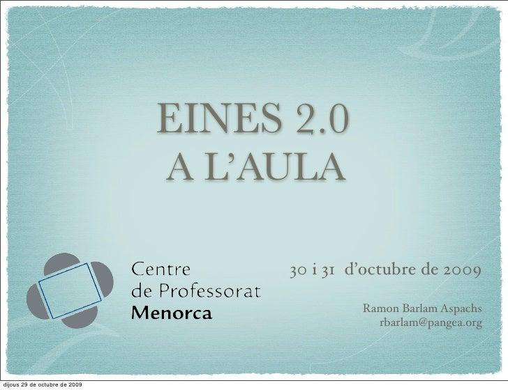 EINES 2.0                                A L'AULA                                       30 i 31 d'octubre de 2009         ...