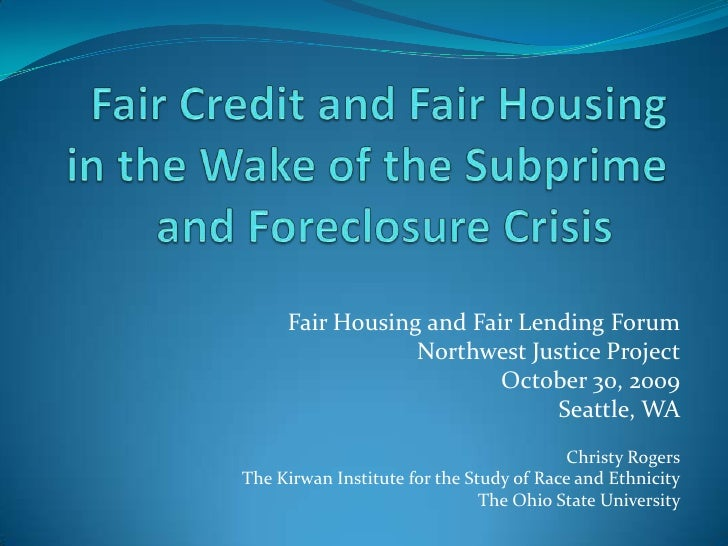 Fair Housing and Fair Lending Forum                 Northwest Justice Project                         October 30, 2009    ...