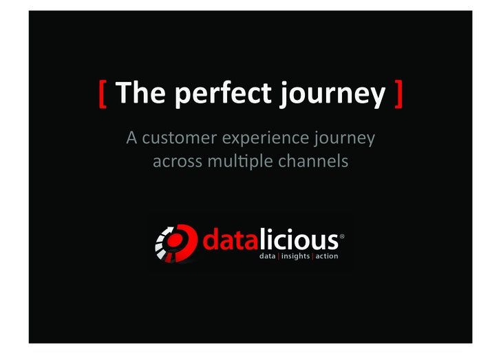 [  The  perfect  journey  ]      A  customer  experience  journey            across  mul3ple  channe...