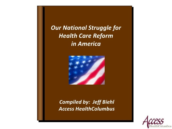 Our National Struggle for Health Care Reform in America<br />Compiled by:  Jeff Biehl<br />Access HealthColumbus<br />
