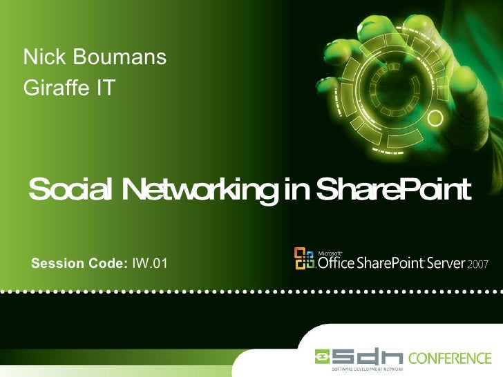 Social Networking in SharePoint Nick Boumans Giraffe IT Session Code:  IW.01