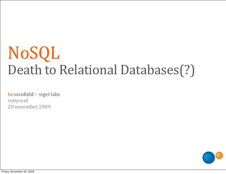 NoSQL     Death	   to	   Relational	   Databases(?)     bensco'ield	   –	   viget	   labs     rubyconf     20	   november	...