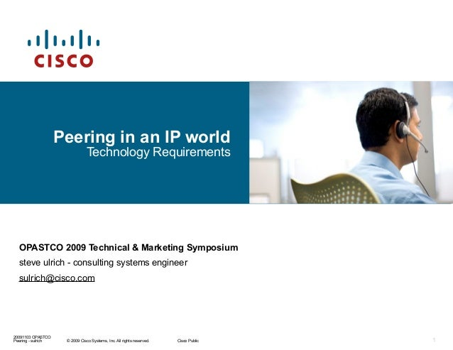 © 2009 Cisco Systems, Inc. All rights reserved. Cisco Public 20091103 OPASTCO Peering - sulrich Peering in an IP world Tec...
