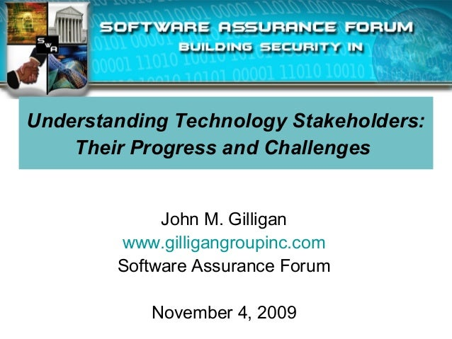 Understanding Technology Stakeholders: Their Progress and Challenges John M. Gilligan www.gilligangroupinc.com Software As...
