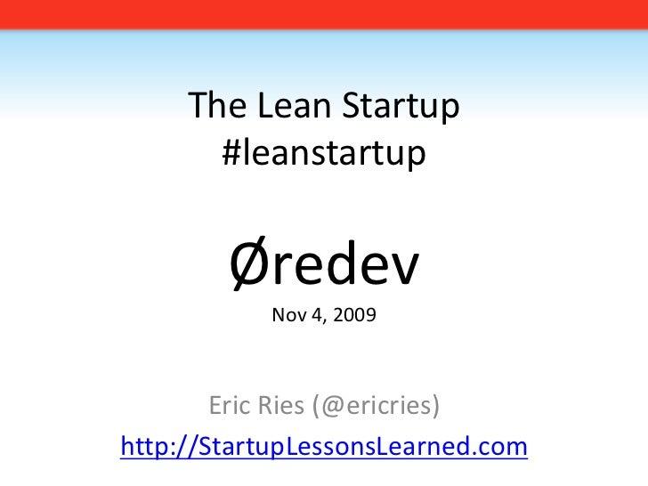 The Lean Startup#leanstartupØredevNov 4, 2009<br />Eric Ries (@ericries)<br />http://StartupLessonsLearned.com<br />