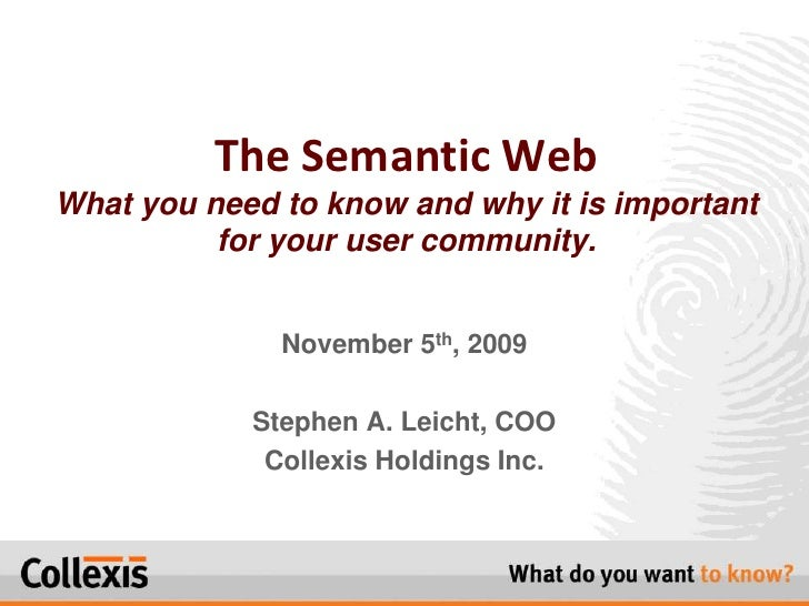 The Semantic WebWhat you need to know and why it is important for your user community.<br />November 5th, 2009<br />Stephe...