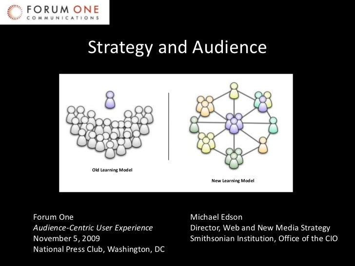 Strategy and Audience<br />Old Learning Model<br />New Learning Model<br />Forum OneAudience-Centric User ExperienceNovemb...