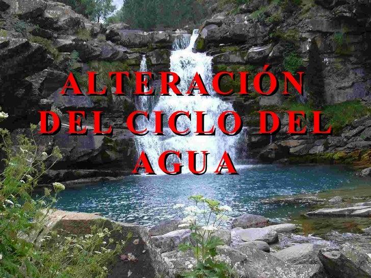 ALTERACIÓN DEL CICLO DEL AGUA