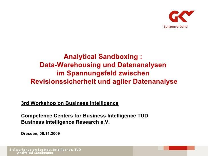 Analytical Sandboxing :  Data-Warehousing und Datenanalysen  im Spannungsfeld zwischen  Revisionssicherheit und agiler Dat...