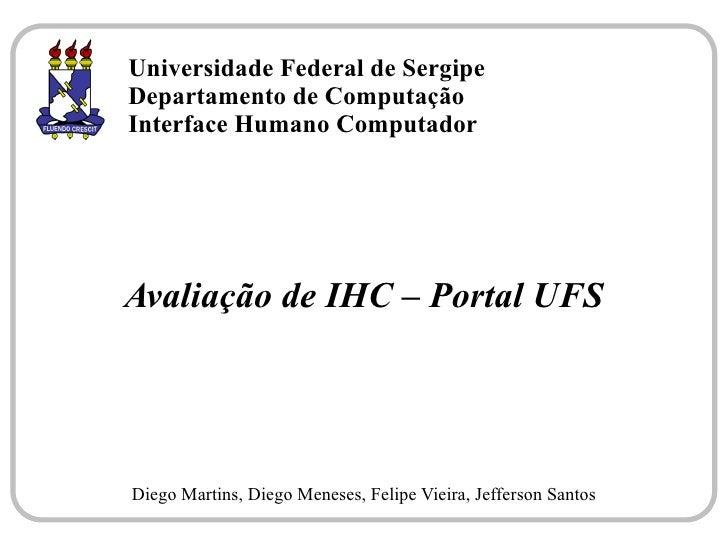 Universidade Federal de Sergipe Departamento de Computação Interface Humano Computador     Avaliação de IHC – Portal UFS  ...