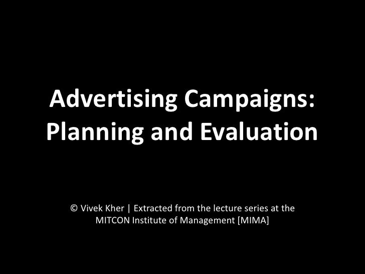 Advertising Campaigns: Planning and Evaluation    © Vivek Kher | Extracted from the lecture series at the        MITCON In...