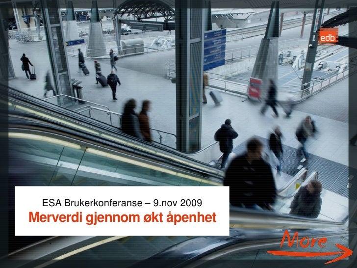 ESA Brukerkonferanse – 9.nov 2009 Merverdi gjennom økt åpenhet                                        EDB Business Partner...