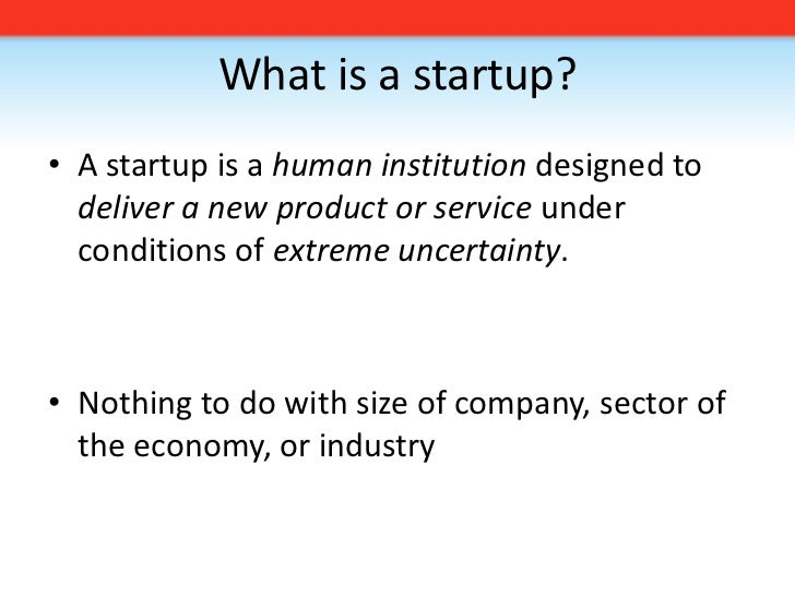 What is a startup?<br />A startup is a human institution designed to deliver a new product or service under conditions of ...