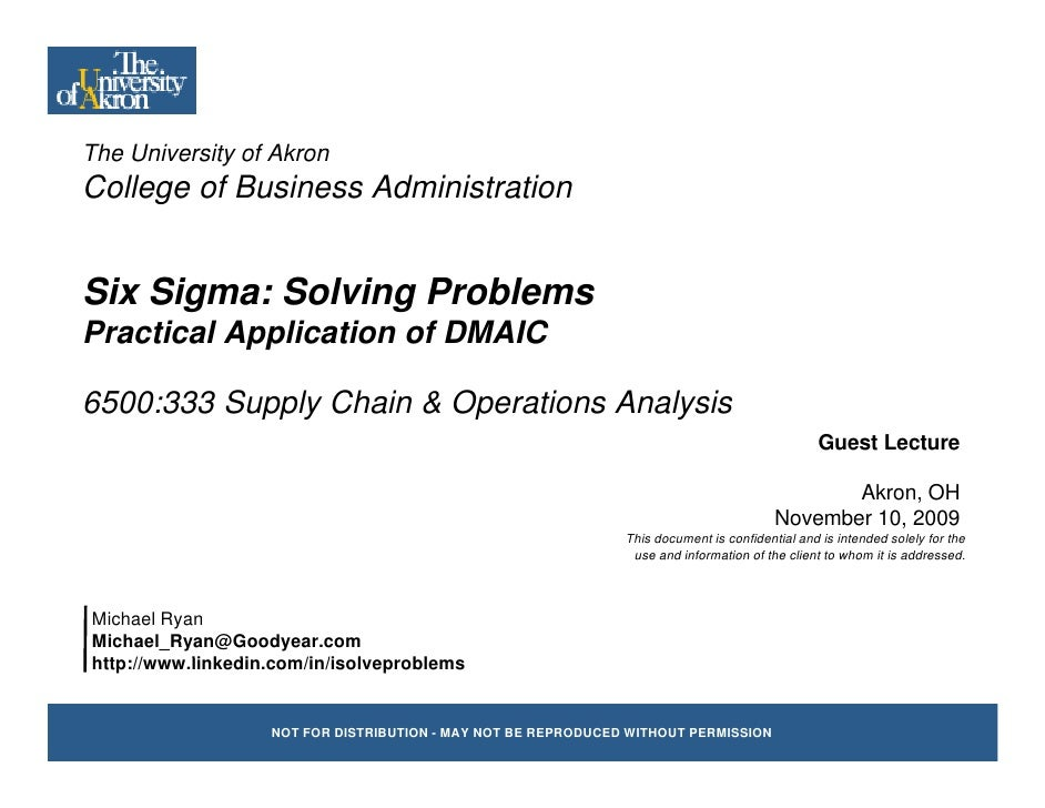 The University of Akron     Uni ersit College of Business Administration   Six Sigma: Solving Problems Practical Applicati...