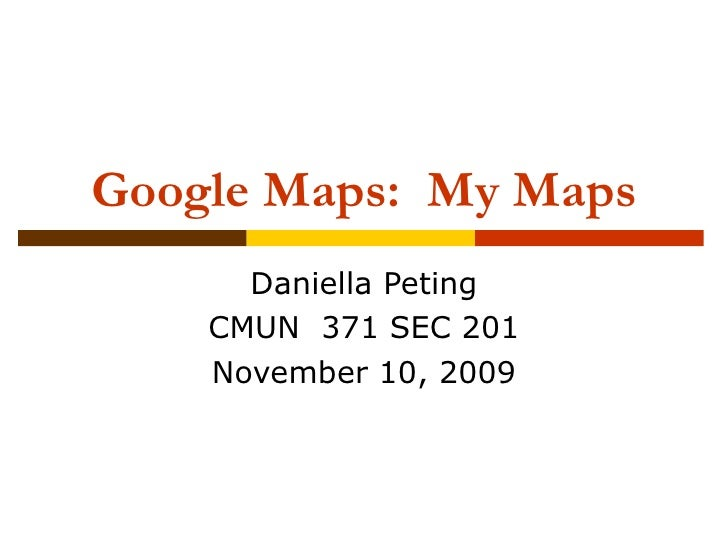 Google Maps:  My Maps Daniella Peting CMUN  371 SEC 201 November 10, 2009
